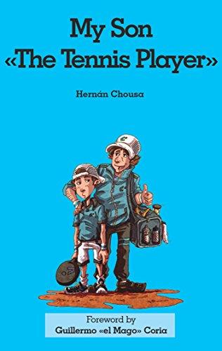 My Son  The Tennis Player: My Son the Tennis Player Guillermo Coria (English Edition) por Hernan Chousa