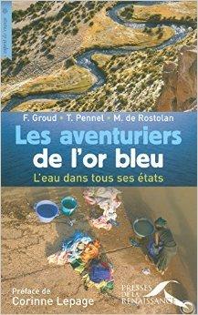 Les Aventuriers de l'or bleu de Corinne Lepage (Prface),Maxime de Rostolan,Fabien Groud ( 22 octobre 2007 )