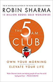 The 5 AM Club: Own Your Morning. Elevate Your Life. (English Edition) de [Sharma, Robin]