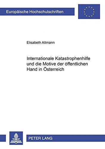 Internationale Katastrophenhilfe und die Motive der öffentlichen Hand in Österreich (Europäische Hochschulschriften / European University Studies / ... / Série 31: Sciences politiques, Band 462)