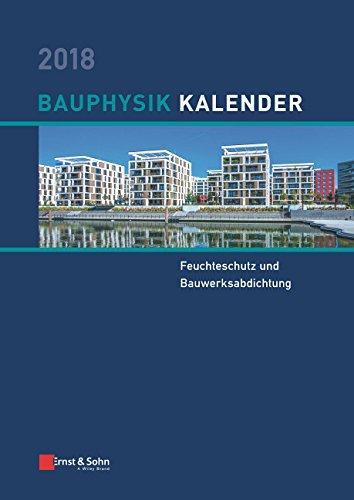 Bauphysik-Kalender 2018: Schwerpunkt: Feuchteschutz und Bauwerksabdichtung