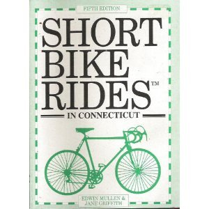 Short Bike Rides in Connecticut: Rides for the Casual Cyclist por Edwin Mullen