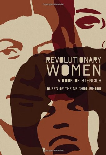 Revolutionary Women: A Book of Stencils (Queen of the Neighbourhood)