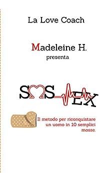 SOS EX: Il Metodo per riconquistare un uomo in 10 semplici mosse di [H., Madeleine]