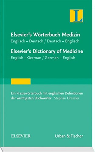 Elsevier's Wörterbuch Medizin, Englisch-Deutsch/ Deutsch-Englisch; Elsevier's Dictionary of Medicine, English-German/ German-English: Ein ... Definitionen der wichtigsten Stichwörter