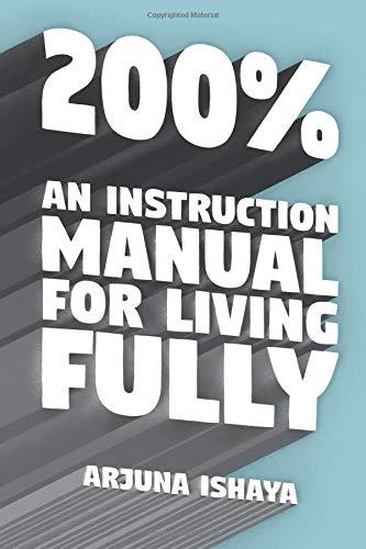 200% – An Instruction Manual for Living Fully por Arjuna Ishaya