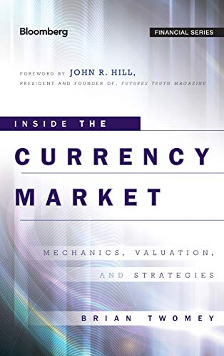 Inside the Currency Market: Mechanics, Valuation and Strategies (Bloomberg Professional) (Markets Bloomberg)