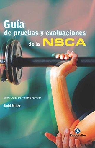 Guía de pruebas y evaluaciones de la NSCA (Deportes nº 24) por Todd Miller