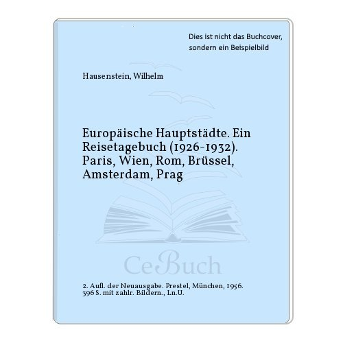 Europäische Hauptstädte. Ein Reisetagebuch (1926-1932). Paris, Wien, Rom, Brüssel, Amsterdam, Prag
