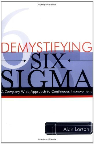 demystifying-six-sigma-a-company-wide-approach-to-continuous-improvement-by-alan-larson-2003-04-21