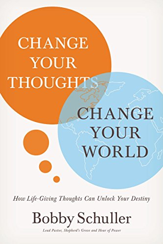 Change Your Thoughts, Change Your World: How Life-Giving Thoughts Can Unlock Your Destiny (English Edition)