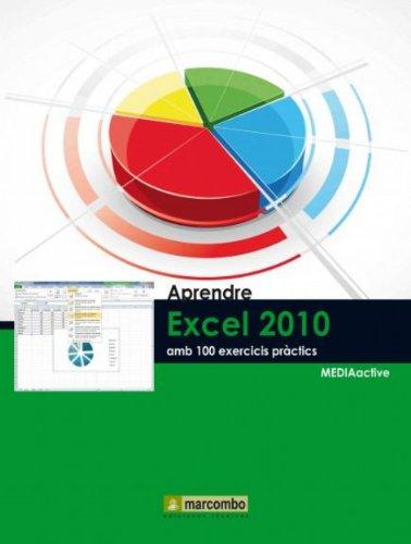 Aprendre Excel 2010 amb 100 exercicis pràctics (Catalan Edition)
