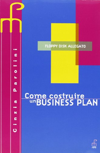 Come costruire un business plan. Per le Scuole superiori. Con floppy disk