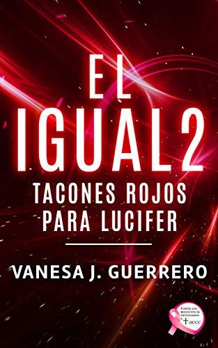 EL IGUAL 2: Tacones Rojos Para Lucifer