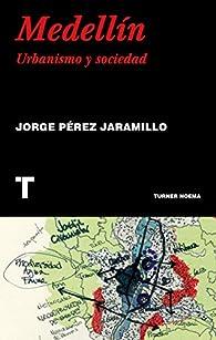 Medellín: Urbanismo y sociedad par  Jorge Pérez Jaramillo