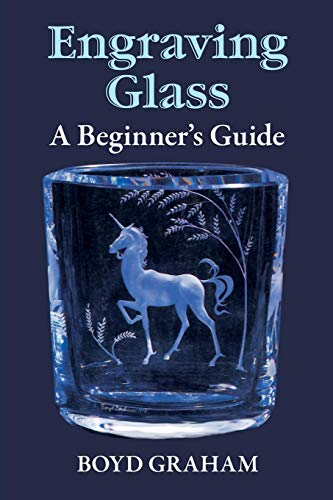 Engraving Glass: A Beginner's Guide -