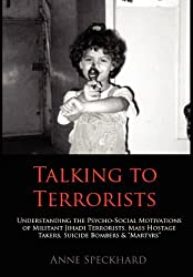 Talking to Terrorists: Understanding the Psycho-Social Motivations of Militant Jihadi Terrorists, Mass Hostage Takers, Suicide Bombers & Mart by Anne Speckhard (2012-09-11)