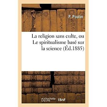 La religion sans culte, ou Le spiritualisme basé sur la science
