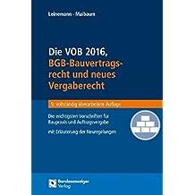 Die VOB 2016, BGB-Bauvertragsrecht und neues Vergaberecht: Die wichtigsten Vorschriften für Baupraxis und Auftragsvergabe mit Erläuterungen der Neuregelungen 2016