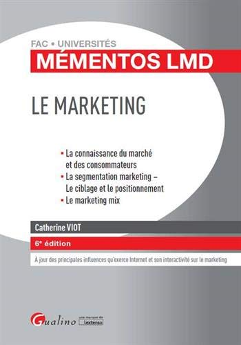 Le marketing : La connaissance du marché et des consommateurs, la segmentation marketing - Le ciblage et le positionnement, le marketing mix
