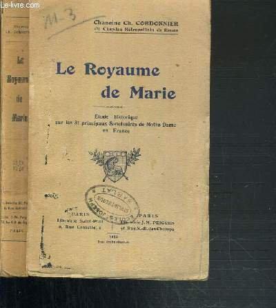 LE ROYAUME DE MARIE - ETUDE HISTORIQUE SUR LES 31 PRINCIPAUX SANCTUAIRES DE NOTRE-DAME EN FRANCE