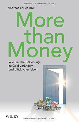 More than Money: Wie Sie Ihre Beziehung zu Geld verändern und glücklicher leben
