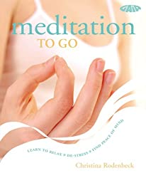 Meditation: Simple Routines for Home, Work and Travel: Learn to Relax, De-stress, Find Peace of Mind (To Go)