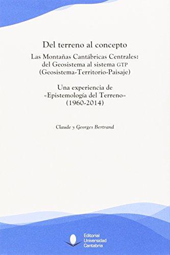 Descargar Libro Del terreno al concepto. Las Montañas Cantábricas Centrales:del Geosistema al si (Florilogio) de Claude Y Georges Bertrand