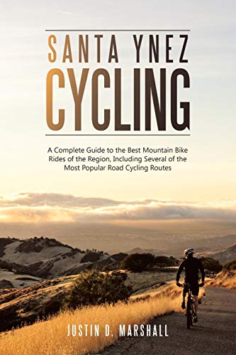 Santa Ynez Cycling: A Complete Guide to the Best Mountain Bike Rides of the Region,  Including Several of the Most Popular Road Cycling Routes