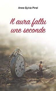 Il aura fallu une seconde par Anne-Sylvie Pinel