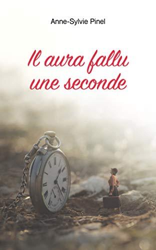 Amazon Fr Il Aura Fallu Une Seconde Anne Sylvie Pinel