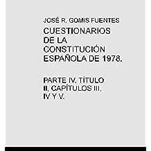CUESTIONARIOS DE LA CONSTITUCIÓN ESPAÑOLA DE 1978. PARTE IV. TÍTULO II, CAPÍTULOS III, IV Y V.