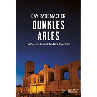 Dunkles Arles: Ein Provence-Krimi mit Capitaine Roger Blanc (5) (German Edition)