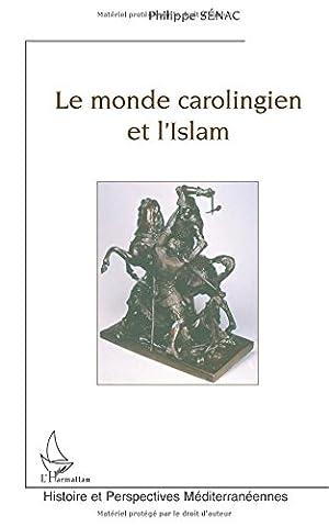 Le monde carolingien et l'Islam : contribution à l'étude des