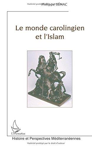 Le monde carolingien et l'Islam : contribution à l'étude des relations diplomatiques pendant le Haut Moyen Age (VIII-Xème siècle)
