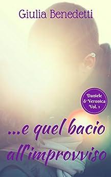 ...e quel bacio all'improvviso (Daniele & Veronica Vol. 1) di [Benedetti, Giulia]