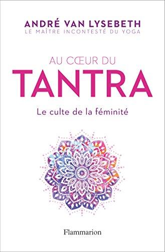 Au cœur du Tantra. Le culte de la féminité (BIEN-ETRE) par André Van Lysebeth
