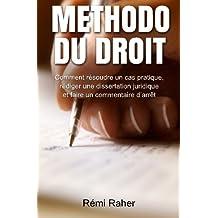 Methodo du Droit: Comment résoudre un cas pratique, rédiger une dissertation juridique et faire un commentaire d'arrêt