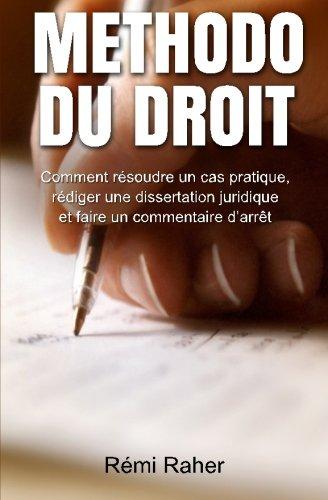 Methodo du Droit: Comment rsoudre un cas pratique, rdiger une dissertation juridique et faire un commentaire d'arrt