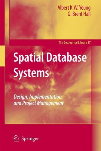 Spatial Database Systems: Design, Implementation and Project Management (GeoJournal Library) by Albert K.W. Yeung (2007-01-16)