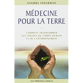 Médecine pour la Terre : Comment transformer les toxines du corps humain et de l'environnement