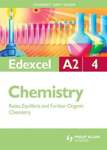 Edexcel A2 Chemistry Student Unit Guide: Unit 4 Rates, Equilibria and Further Organic Chemistry (Student Unit Guides)