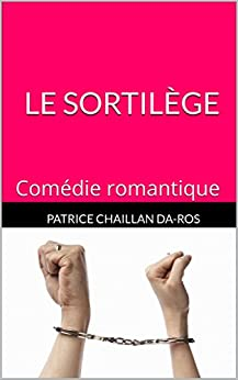 Le sortilège: Comédie romantique (Scénario) par [Chaillan Da-Ros, Patrice]