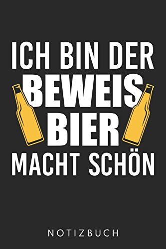 Ich Bin Der Beweis Bier Macht Schön: DIN A5 Dotted Punkteraster Heft für Bier & Brauerei Fans | Notizbuch Tagebuch Planer für alle die Party, saufen & ... Notiz Buch Geschenk Journal Alkohol Notebook (Bier Macht Buch)