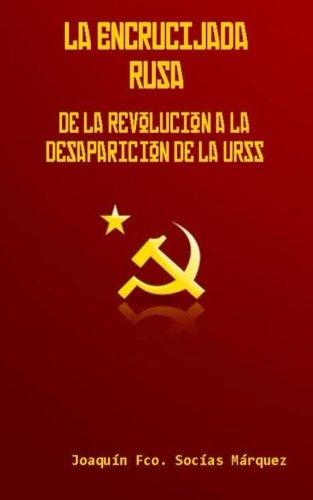 La Encrucijada Rusa: De la revolución a la desaparición de la URSS por Joaquín Socías Márquez