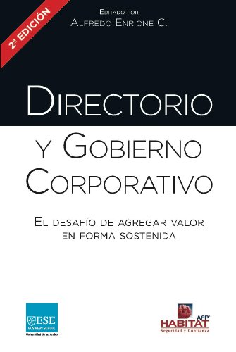 Directorio y Gobierno Corporativo: El desafio de agregar valor en forma sostenida (Spanish Edition)