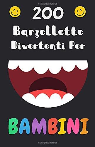 200 Barzellette Divertenti Per Bambini: Per 5-12