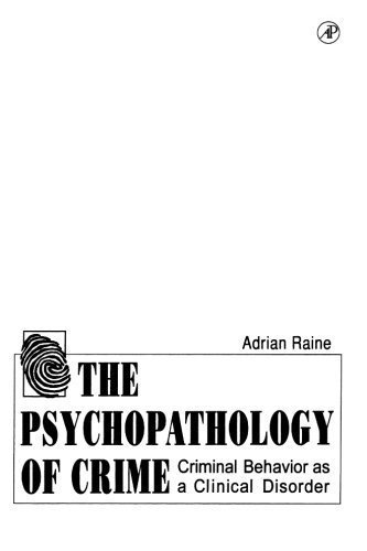 The Psychopathology of Crime: Criminal Behavior as a Clinical Disorder by Adrian Raine (1997-04-15)