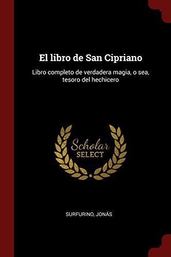 Descargar Libro El libro de San Cipriano: Libro completo de verdadera magia, o sea, tesoro del hechicero de Jonás Surfurino