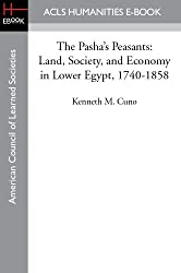 The Pasha's Peasants: Land, Society, and Economy in Lower Egypt, 1740-1858 (English Edition)